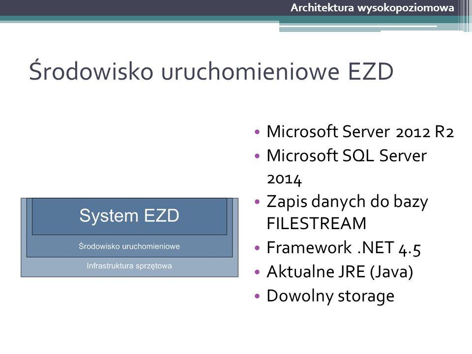Środowisko uruchomieniowe EZD Microsoft Server 2012 R2 Microsoft SQL Server 2014 Zapis danych do bazy FILESTREAM Framework.NET 4.5 Aktualne JRE (Java)