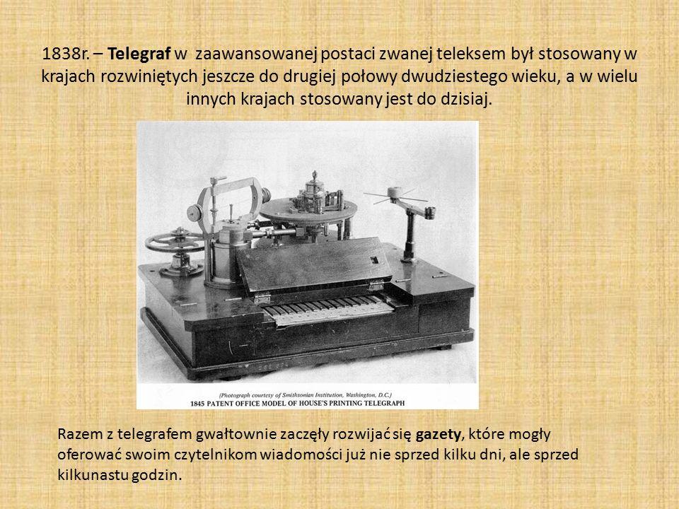 1838r. – Telegraf w zaawansowanej postaci zwanej teleksem był stosowany w krajach rozwiniętych jeszcze do drugiej połowy dwudziestego wieku, a w wielu