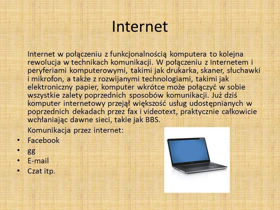 Internet Internet w połączeniu z funkcjonalnością komputera to kolejna rewolucja w technikach komunikacji. W połączeniu z Internetem i peryferiami kom