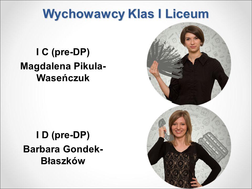 Wychowawcy Klas I Liceum I C (pre-DP) Magdalena Pikula- Waseńczuk I D (pre-DP) Barbara Gondek- Błaszków