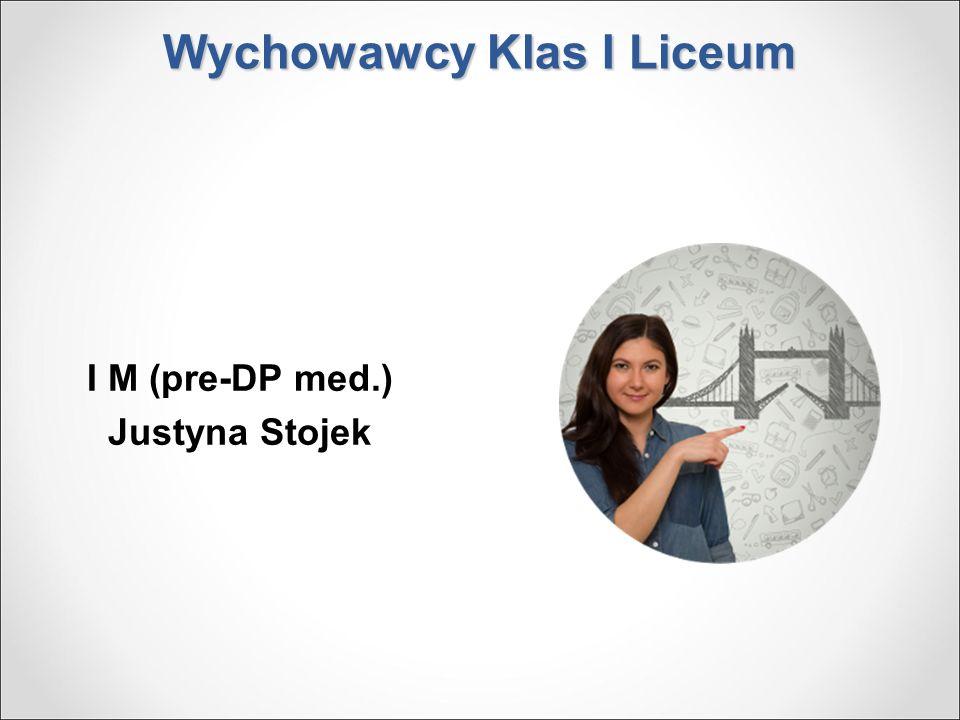 Wychowawcy Klas I Liceum I M (pre-DP med.) Justyna Stojek