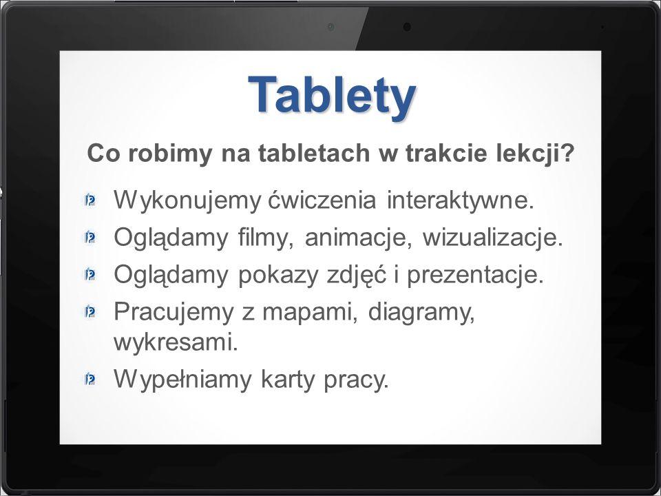 Tablety Co robimy na tabletach w trakcie lekcji? Wykonujemy ćwiczenia interaktywne. Oglądamy filmy, animacje, wizualizacje. Oglądamy pokazy zdjęć i pr