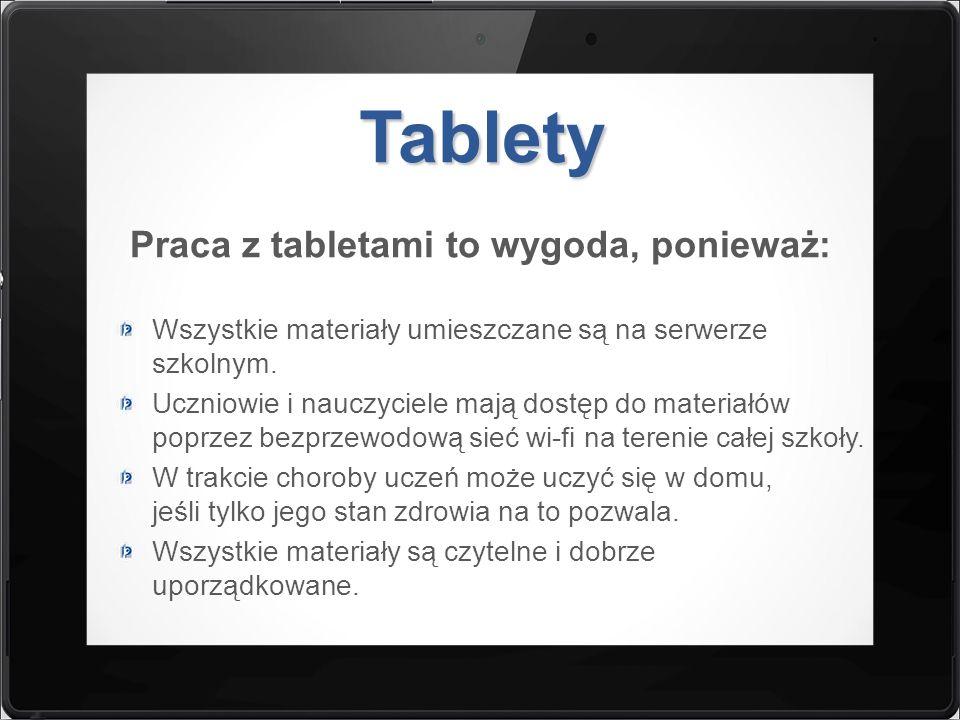 Tablety Praca z tabletami to wygoda, ponieważ: Wszystkie materiały umieszczane są na serwerze szkolnym. Uczniowie i nauczyciele mają dostęp do materia