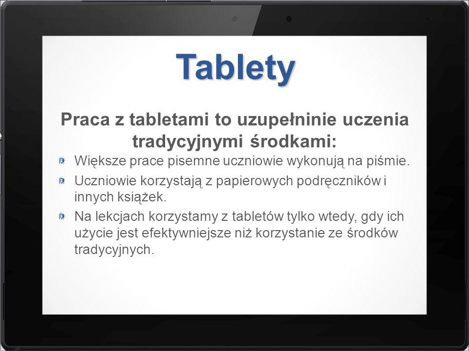 Tablety Praca z tabletami to uzupełninie uczenia tradycyjnymi środkami: Większe prace pisemne uczniowie wykonują na piśmie. Uczniowie korzystają z pap