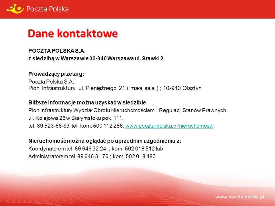 Dane kontaktowe POCZTA POLSKA S.A. z siedzibą w Warszawie 00-940 Warszawa ul. Stawki 2 Prowadzący przetarg: Poczta Polska S.A. Pion Infrastruktury ul.