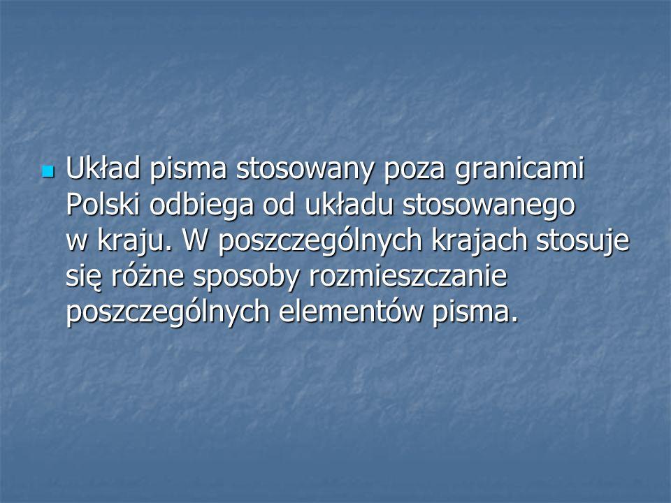 Układ pisma stosowany poza granicami Polski odbiega od układu stosowanego w kraju.