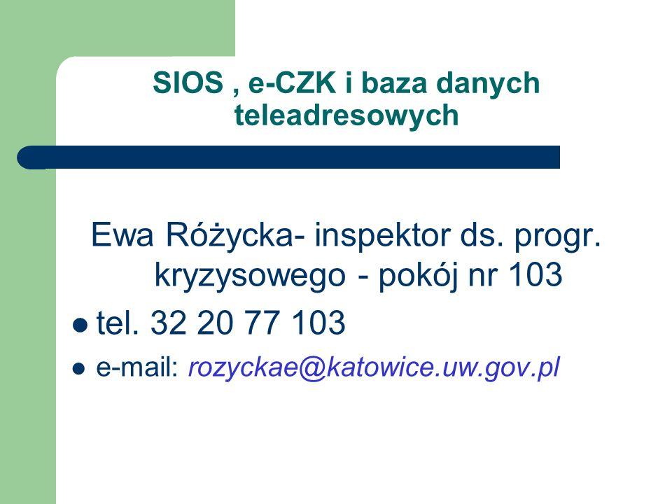 Ewa Różycka- inspektor ds. progr. kryzysowego - pokój nr 103 tel. 32 20 77 103 e-mail: rozyckae@katowice.uw.gov.pl SIOS, e-CZK i baza danych teleadres
