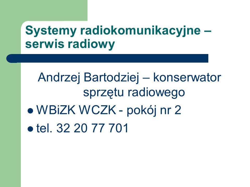 Andrzej Bartodziej – konserwator sprzętu radiowego WBiZK WCZK - pokój nr 2 tel. 32 20 77 701 Systemy radiokomunikacyjne – serwis radiowy