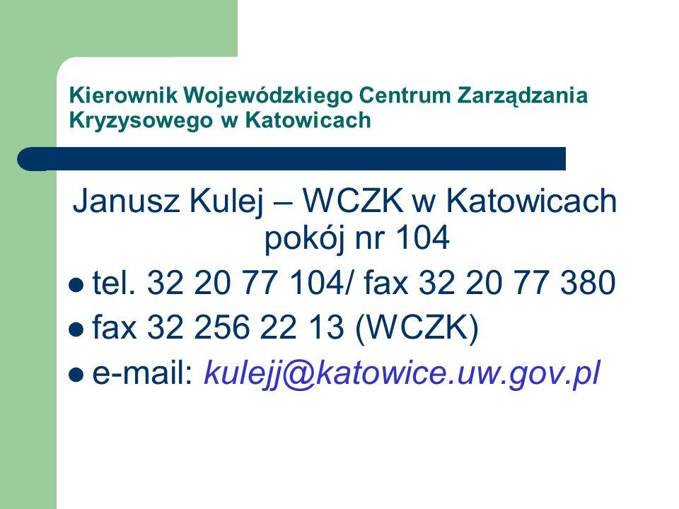 Rafał Michniewicz – pokój nr 104 tel./fax 32 20 77 380 fax 32 256 22 13 (WCZK) e-mail: michniewiczr@katowice.uw.gov.pl Zastępca kierownika Wojewódzkiego Centrum Zarządzania Kryzysowego w Katowicach