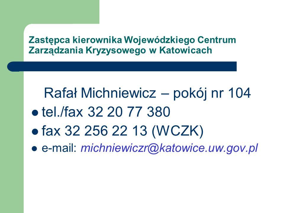Rafał Michniewicz – pokój nr 104 tel./fax 32 20 77 380 fax 32 256 22 13 (WCZK) e-mail: michniewiczr@katowice.uw.gov.pl Zastępca kierownika Wojewódzki