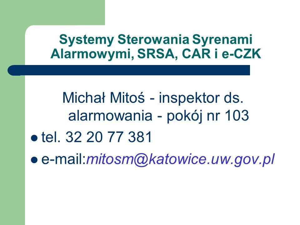 Michał Mitoś - inspektor ds. alarmowania - pokój nr 103 tel. 32 20 77 381 e-mail:mitosm@katowice.uw.gov.pl Systemy Sterowania Syrenami Alarmowymi, SRS