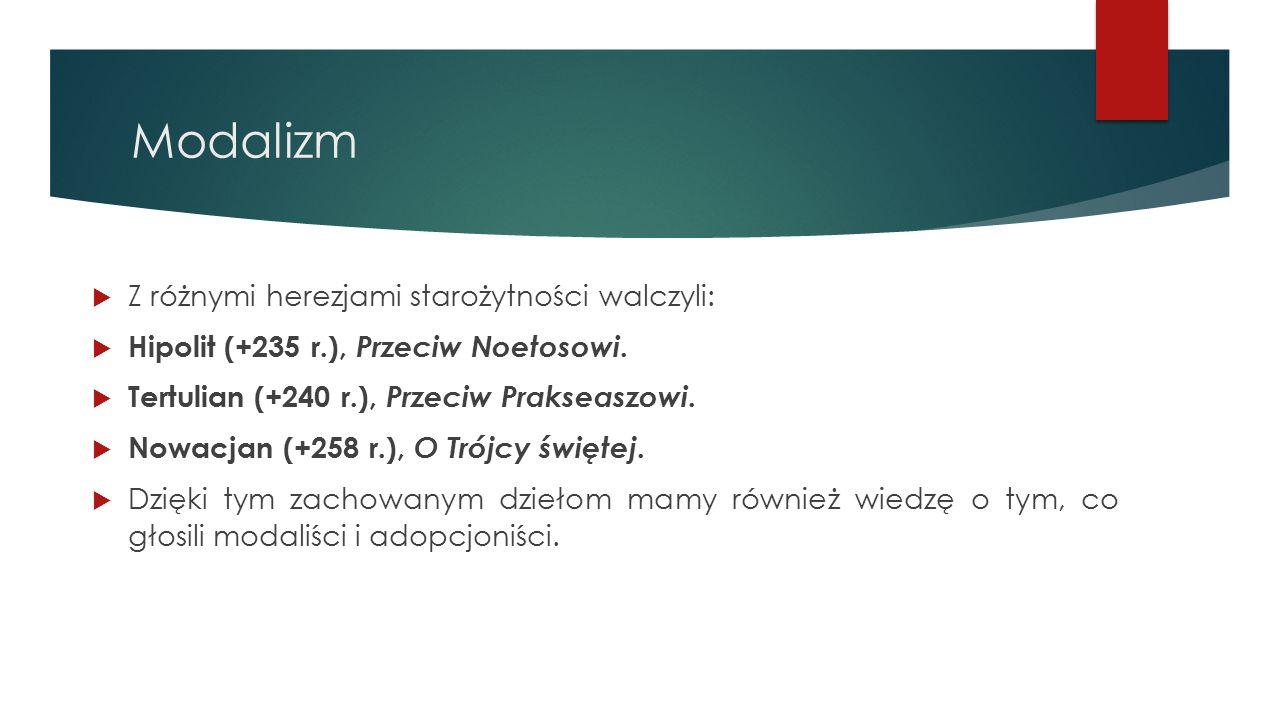Modalizm  Z różnymi herezjami starożytności walczyli:  Hipolit (+235 r.), Przeciw Noetosowi.