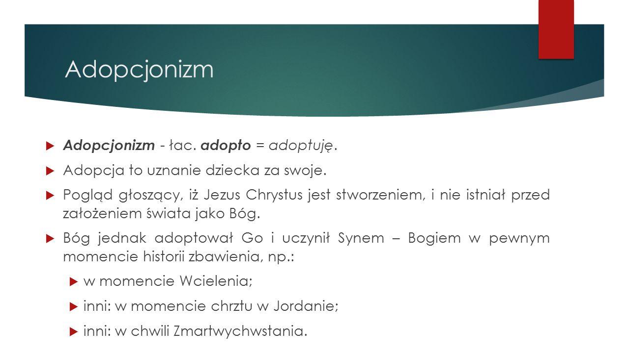 Adopcjonizm  Adopcjonizm - łac.adopto = adoptuję.