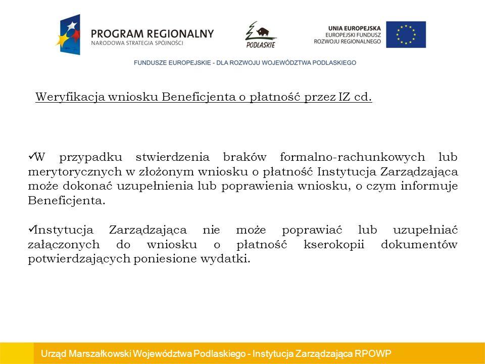 Urząd Marszałkowski Województwa Podlaskiego - Instytucja Zarządzająca RPOWP Weryfikacja wniosku Beneficjenta o płatność przez IZ cd.