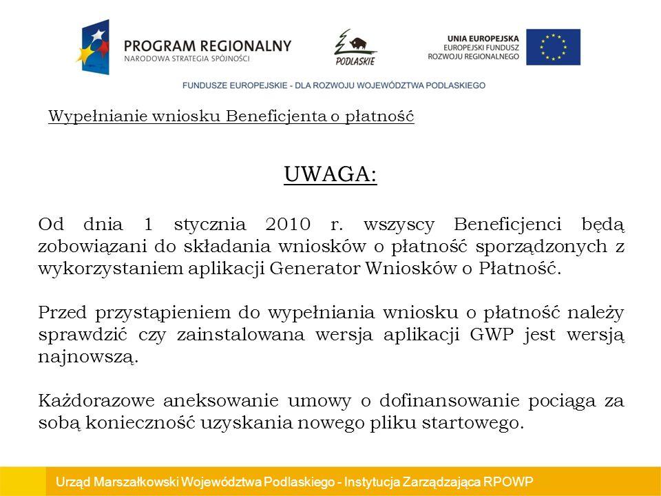 Urząd Marszałkowski Województwa Podlaskiego - Instytucja Zarządzająca RPOWP Wypełnianie wniosku Beneficjenta o płatność UWAGA: Od dnia 1 stycznia 2010 r.