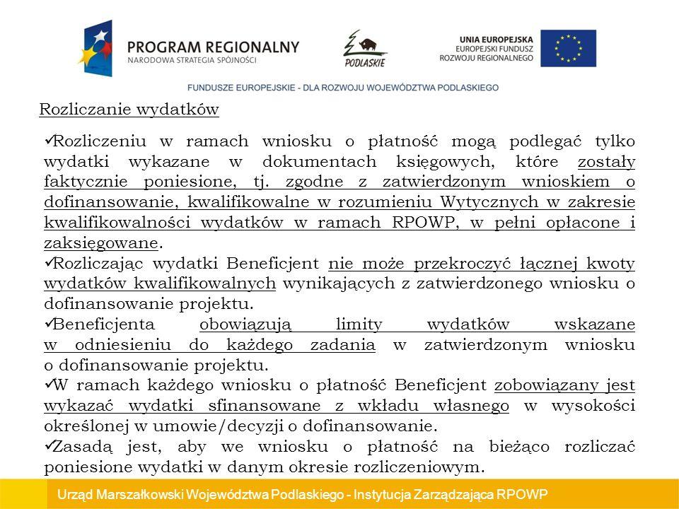 Urząd Marszałkowski Województwa Podlaskiego - Instytucja Zarządzająca RPOWP Rozliczanie wydatków Rozliczeniu w ramach wniosku o płatność mogą podlegać tylko wydatki wykazane w dokumentach księgowych, które zostały faktycznie poniesione, tj.