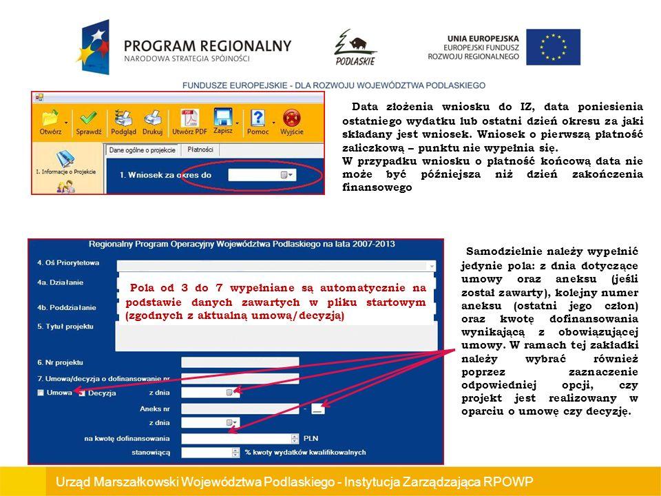 Urząd Marszałkowski Województwa Podlaskiego - Instytucja Zarządzająca RPOWP Data złożenia wniosku do IZ, data poniesienia ostatniego wydatku lub ostatni dzień okresu za jaki składany jest wniosek.