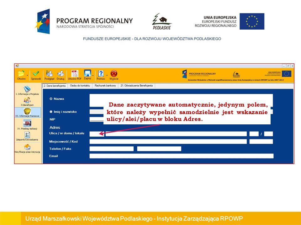 Urząd Marszałkowski Województwa Podlaskiego - Instytucja Zarządzająca RPOWP Dane zaczytywane automatycznie, jedynym polem, które należy wypełnić samodzielnie jest wskazanie ulicy/alei/placu w bloku Adres.