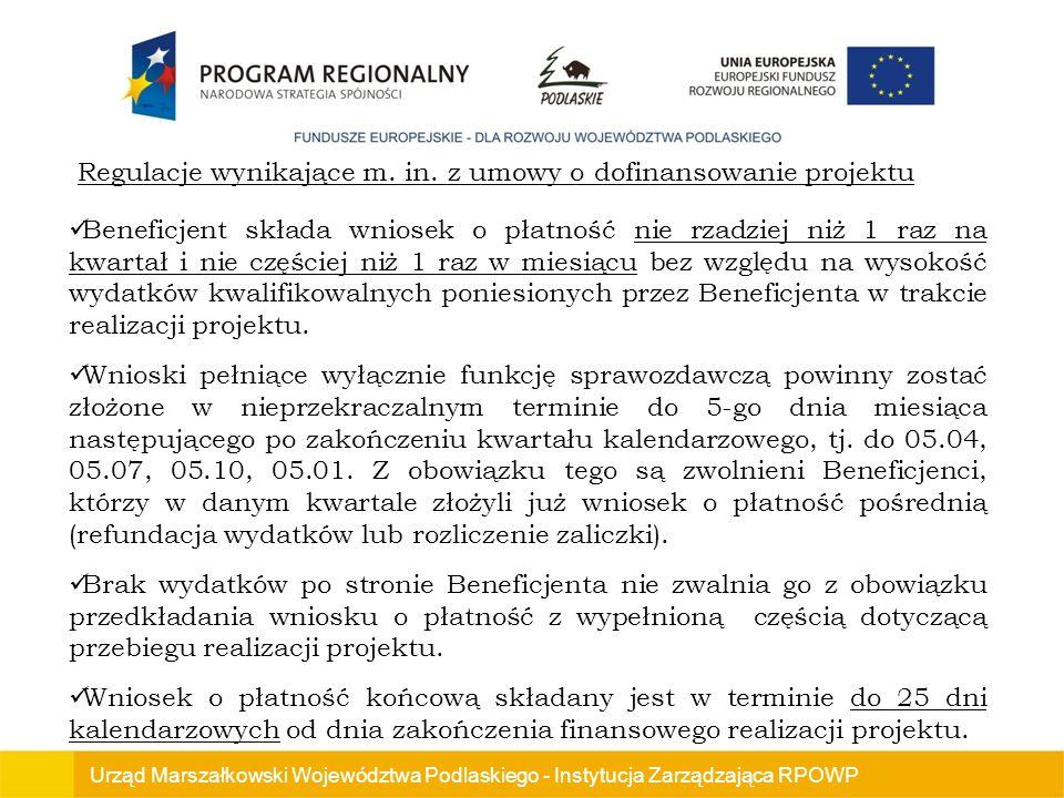 Urząd Marszałkowski Województwa Podlaskiego - Instytucja Zarządzająca RPOWP Beneficjent składa wniosek o płatność nie rzadziej niż 1 raz na kwartał i nie częściej niż 1 raz w miesiącu bez względu na wysokość wydatków kwalifikowalnych poniesionych przez Beneficjenta w trakcie realizacji projektu.