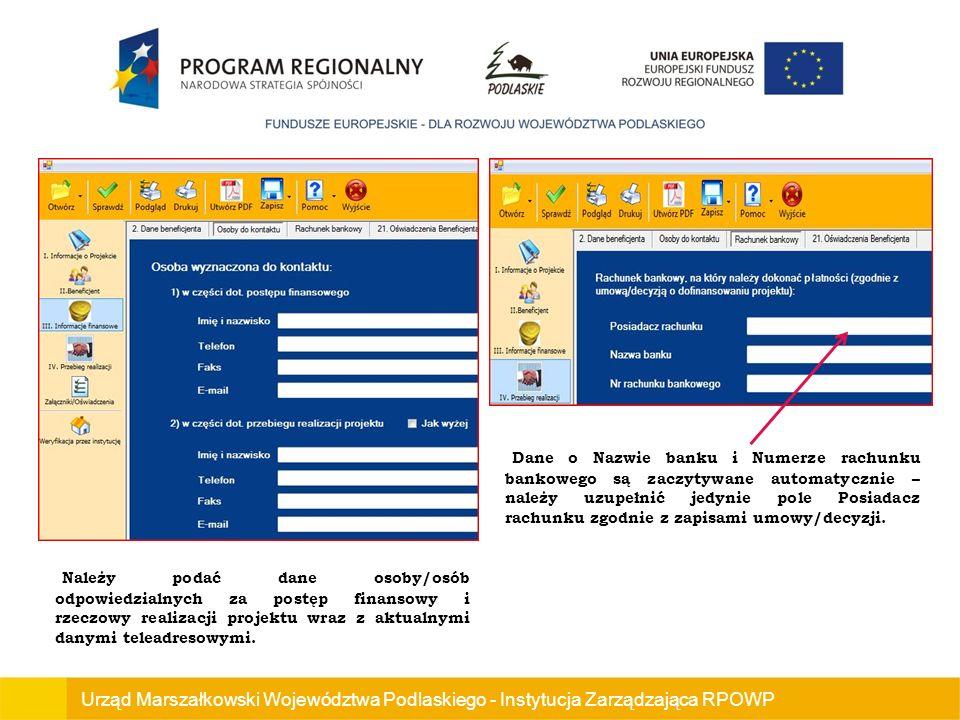 Urząd Marszałkowski Województwa Podlaskiego - Instytucja Zarządzająca RPOWP Należy podać dane osoby/osób odpowiedzialnych za postęp finansowy i rzeczowy realizacji projektu wraz z aktualnymi danymi teleadresowymi.