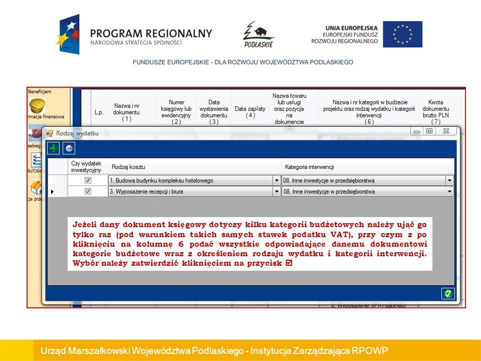 Urząd Marszałkowski Województwa Podlaskiego - Instytucja Zarządzająca RPOWP Jeżeli dany dokument księgowy dotyczy kilku kategorii budżetowych należy ująć go tylko raz (pod warunkiem takich samych stawek podatku VAT), przy czym z po kliknięciu na kolumnę 6 podać wszystkie odpowiadające danemu dokumentowi kategorie budżetowe wraz z określeniem rodzaju wydatku i kategorii interwencji.