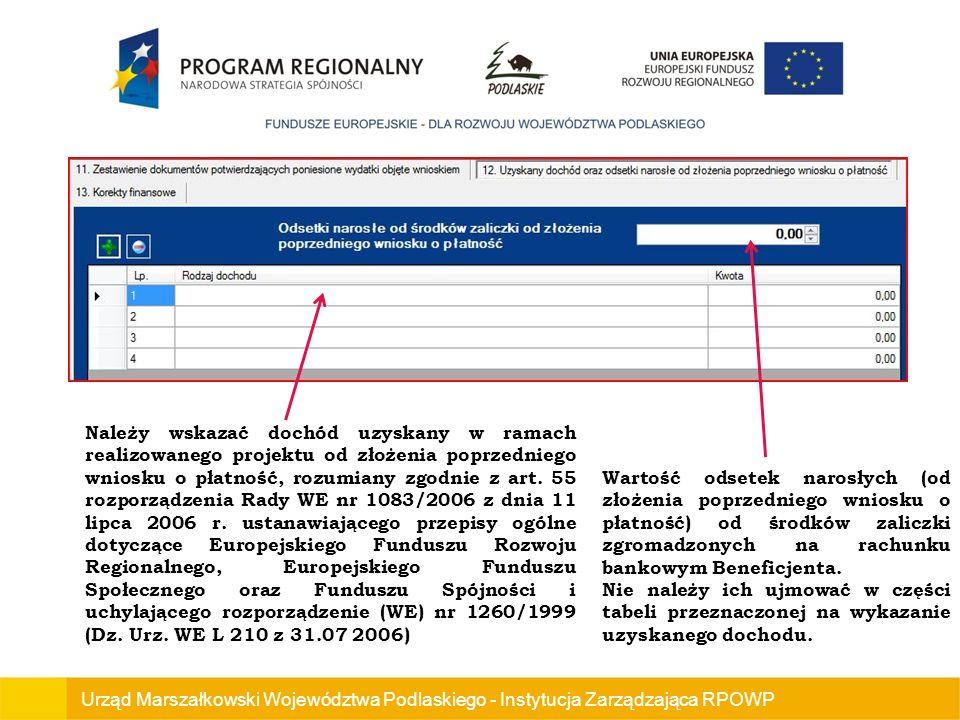 Urząd Marszałkowski Województwa Podlaskiego - Instytucja Zarządzająca RPOWP Należy wskazać dochód uzyskany w ramach realizowanego projektu od złożenia poprzedniego wniosku o płatność, rozumiany zgodnie z art.