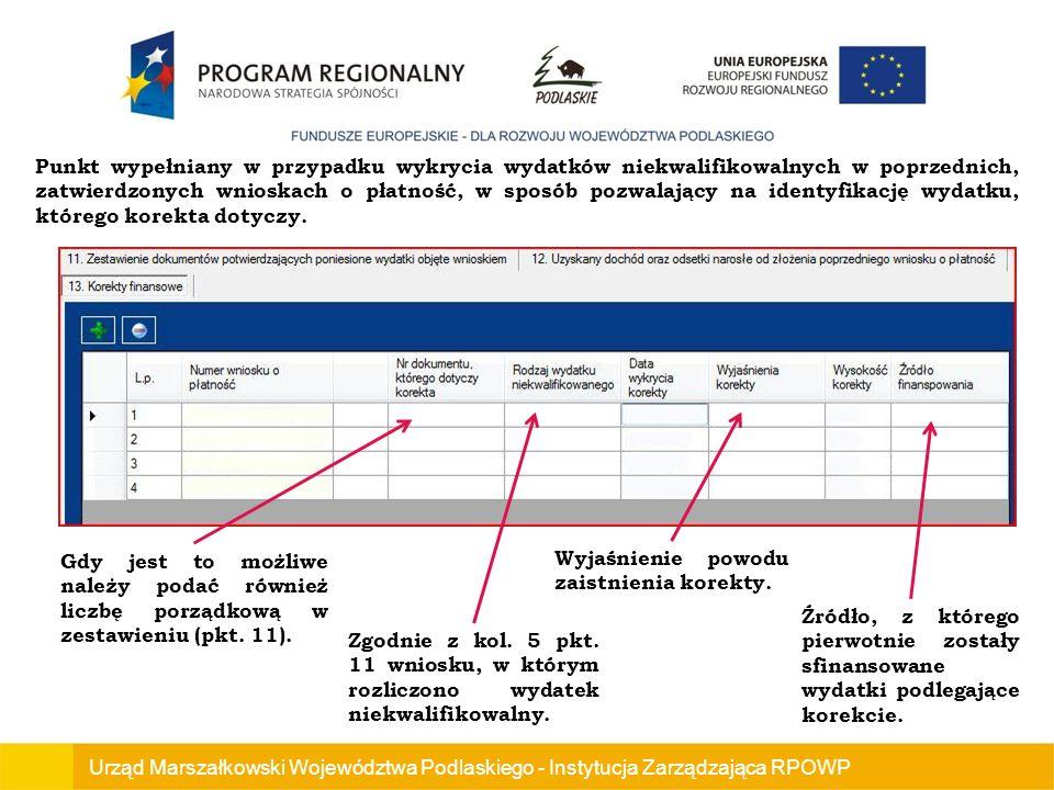 Urząd Marszałkowski Województwa Podlaskiego - Instytucja Zarządzająca RPOWP Punkt wypełniany w przypadku wykrycia wydatków niekwalifikowalnych w poprzednich, zatwierdzonych wnioskach o płatność, w sposób pozwalający na identyfikację wydatku, którego korekta dotyczy.