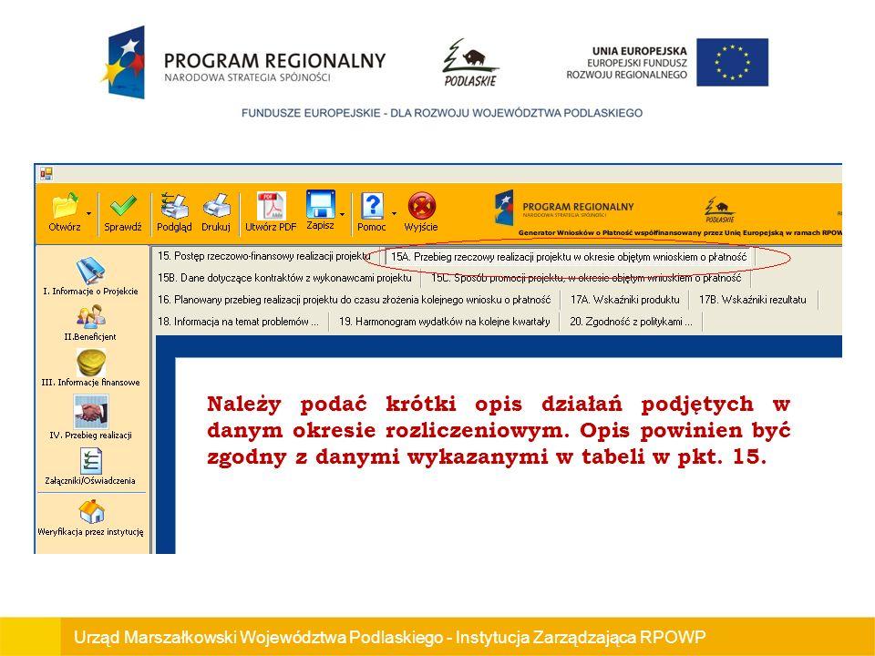 Urząd Marszałkowski Województwa Podlaskiego - Instytucja Zarządzająca RPOWP Należy podać krótki opis działań podjętych w danym okresie rozliczeniowym.