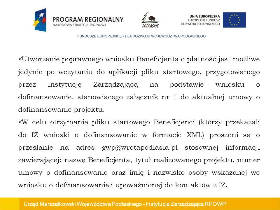 Urząd Marszałkowski Województwa Podlaskiego - Instytucja Zarządzająca RPOWP Utworzenie poprawnego wniosku Beneficjenta o płatność jest możliwe jedynie po wczytaniu do aplikacji pliku startowego, przygotowanego przez Instytucję Zarządzającą na podstawie wniosku o dofinansowanie, stanowiącego załącznik nr 1 do aktualnej umowy o dofinansowanie projektu.
