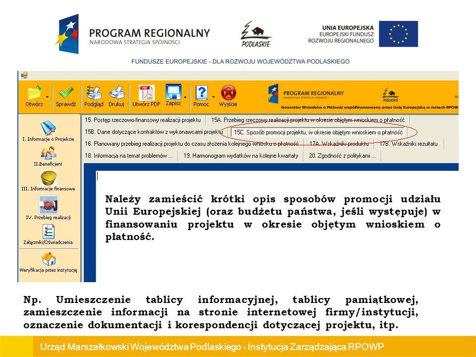 Urząd Marszałkowski Województwa Podlaskiego - Instytucja Zarządzająca RPOWP Należy zamieścić krótki opis sposobów promocji udziału Unii Europejskiej (oraz budżetu państwa, jeśli występuje) w finansowaniu projektu w okresie objętym wnioskiem o płatność.