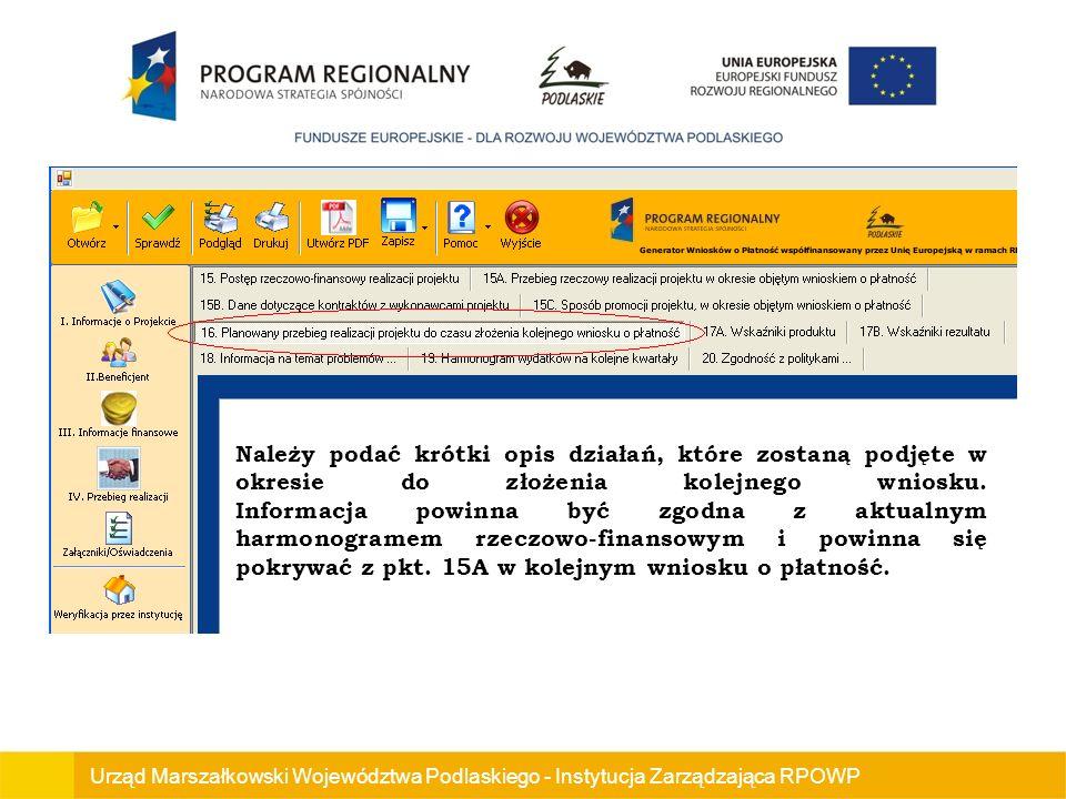 Urząd Marszałkowski Województwa Podlaskiego - Instytucja Zarządzająca RPOWP Należy podać krótki opis działań, które zostaną podjęte w okresie do złożenia kolejnego wniosku.