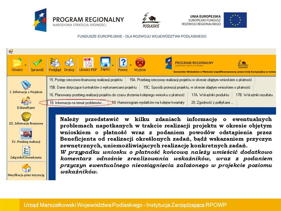 Urząd Marszałkowski Województwa Podlaskiego - Instytucja Zarządzająca RPOWP Należy przedstawić w kilku zdaniach informację o ewentualnych problemach napotkanych w trakcie realizacji projektu w okresie objętym wnioskiem o płatność wraz z podaniem powodów odstąpienia przez Beneficjenta od realizacji określonych zadań, bądź wskazaniem przyczyn zewnętrznych, uniemożliwiających realizację konkretnych zadań.