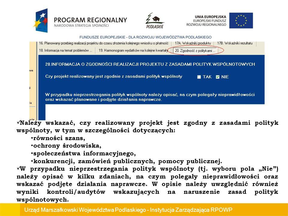 Urząd Marszałkowski Województwa Podlaskiego - Instytucja Zarządzająca RPOWP Należy wskazać, czy realizowany projekt jest zgodny z zasadami polityk wspólnoty, w tym w szczególności dotyczących: równości szans, ochrony środowiska, społeczeństwa informacyjnego, konkurencji, zamówień publicznych, pomocy publicznej.