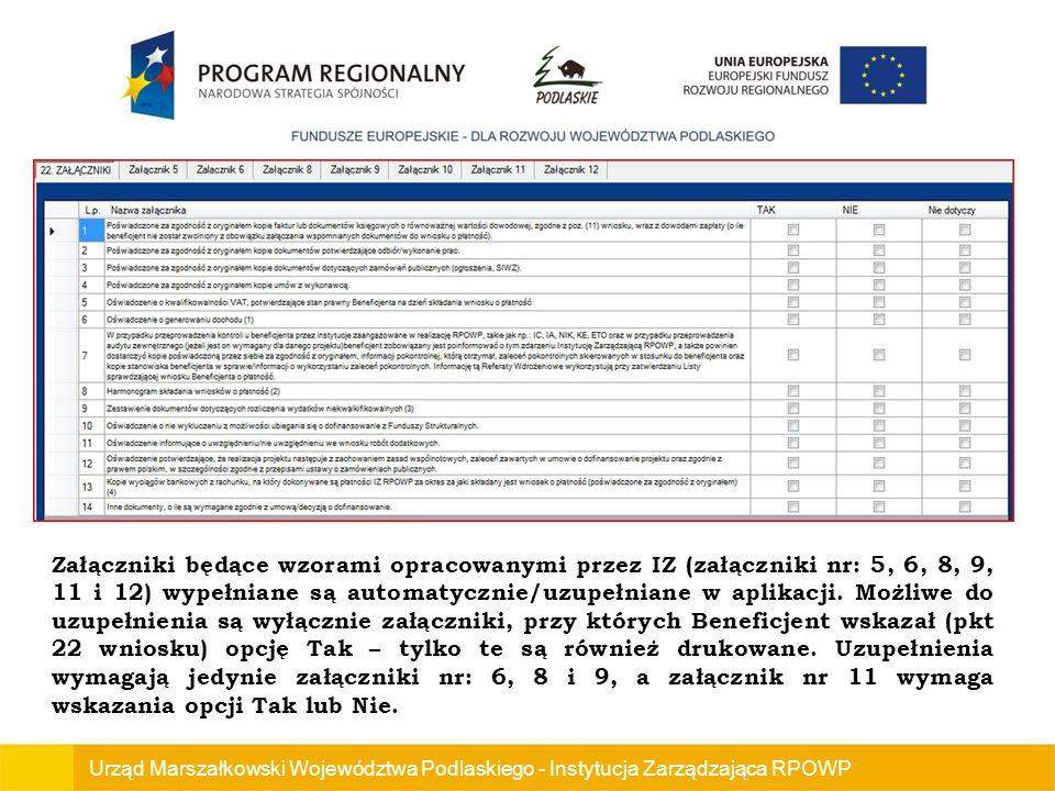 Urząd Marszałkowski Województwa Podlaskiego - Instytucja Zarządzająca RPOWP Załączniki będące wzorami opracowanymi przez IZ (załączniki nr: 5, 6, 8, 9, 11 i 12) wypełniane są automatycznie/uzupełniane w aplikacji.