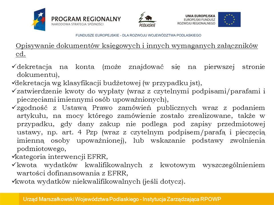 Urząd Marszałkowski Województwa Podlaskiego - Instytucja Zarządzająca RPOWP dekretacja na konta (może znajdować się na pierwszej stronie dokumentu), dekretacja wg klasyfikacji budżetowej (w przypadku jst), zatwierdzenie kwoty do wypłaty (wraz z czytelnymi podpisami/parafami i pieczęciami imiennymi osób upoważnionych), zgodność z Ustawą Prawo zamówień publicznych wraz z podaniem artykułu, na mocy którego zamówienie zostało zrealizowane, także w przypadku, gdy dany zakup nie podlega pod zapisy przedmiotowej ustawy, np.