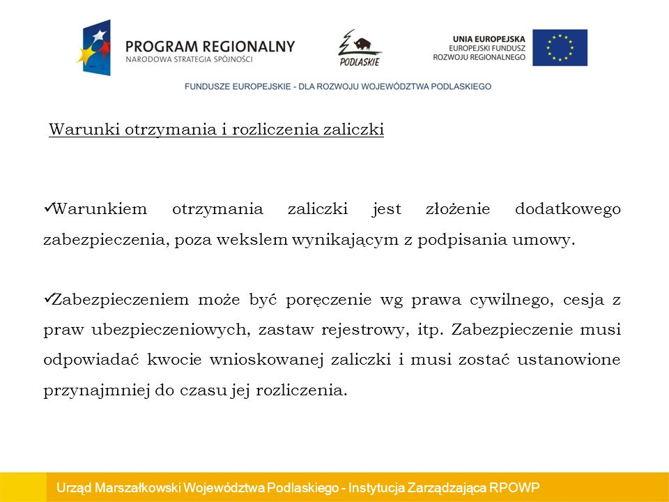 Urząd Marszałkowski Województwa Podlaskiego - Instytucja Zarządzająca RPOWP Warunkiem otrzymania zaliczki jest złożenie dodatkowego zabezpieczenia, poza wekslem wynikającym z podpisania umowy.