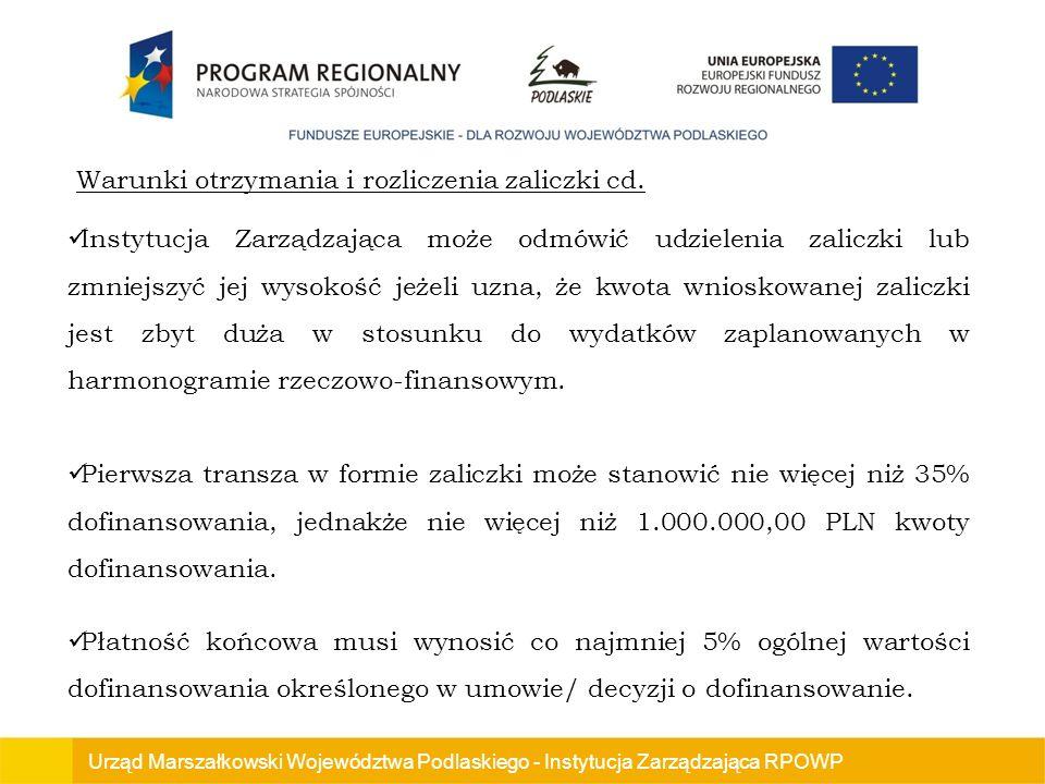 Urząd Marszałkowski Województwa Podlaskiego - Instytucja Zarządzająca RPOWP Instytucja Zarządzająca może odmówić udzielenia zaliczki lub zmniejszyć jej wysokość jeżeli uzna, że kwota wnioskowanej zaliczki jest zbyt duża w stosunku do wydatków zaplanowanych w harmonogramie rzeczowo-finansowym.