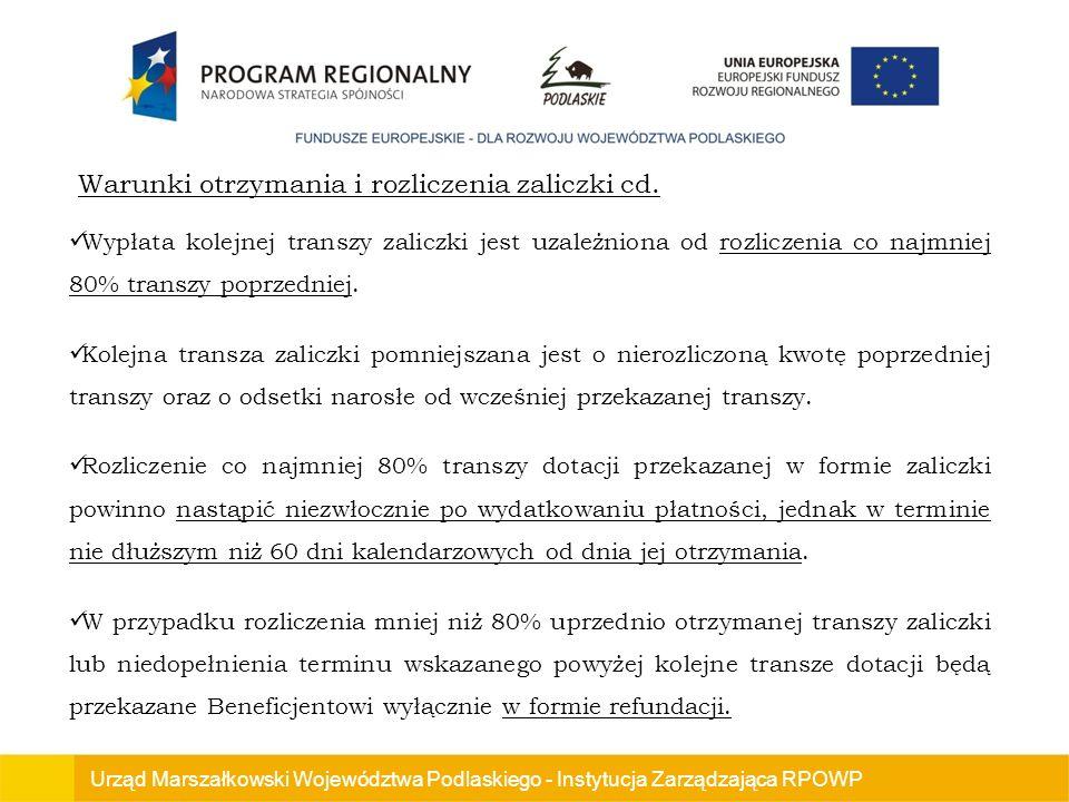 Urząd Marszałkowski Województwa Podlaskiego - Instytucja Zarządzająca RPOWP Wypłata kolejnej transzy zaliczki jest uzależniona od rozliczenia co najmniej 80% transzy poprzedniej.
