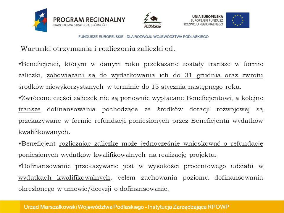 Urząd Marszałkowski Województwa Podlaskiego - Instytucja Zarządzająca RPOWP Beneficjenci, którym w danym roku przekazane zostały transze w formie zaliczki, zobowiązani są do wydatkowania ich do 31 grudnia oraz zwrotu środków niewykorzystanych w terminie do 15 stycznia następnego roku.