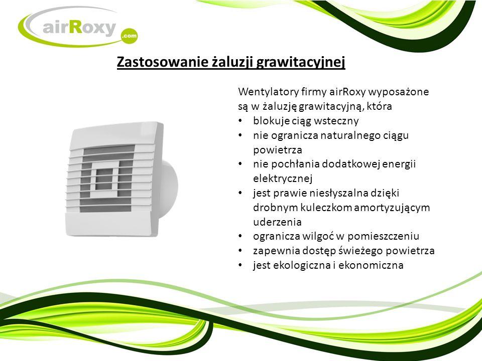 Wentylatory firmy airRoxy wyposażone są w żaluzję grawitacyjną, która blokuje ciąg wsteczny nie ogranicza naturalnego ciągu powietrza nie pochłania dodatkowej energii elektrycznej jest prawie niesłyszalna dzięki drobnym kuleczkom amortyzującym uderzenia ogranicza wilgoć w pomieszczeniu zapewnia dostęp świeżego powietrza jest ekologiczna i ekonomiczna Zastosowanie żaluzji grawitacyjnej