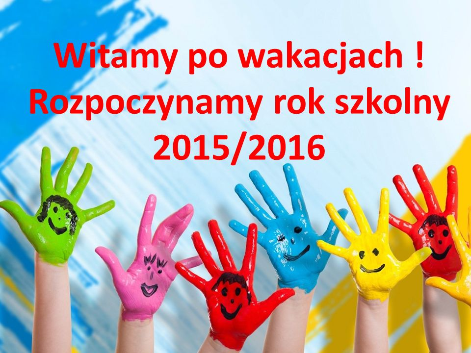 Witamy po wakacjach ! Rozpoczynamy rok szkolny 2015/2016