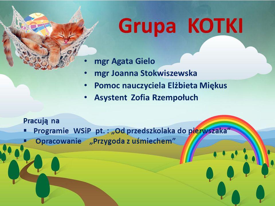 Grupa KOTKI mgr Agata Gielo mgr Joanna Stokwiszewska Pomoc nauczyciela Elżbieta Miękus Asystent Zofia Rzempołuch Pracują na  Programie WSiP pt.