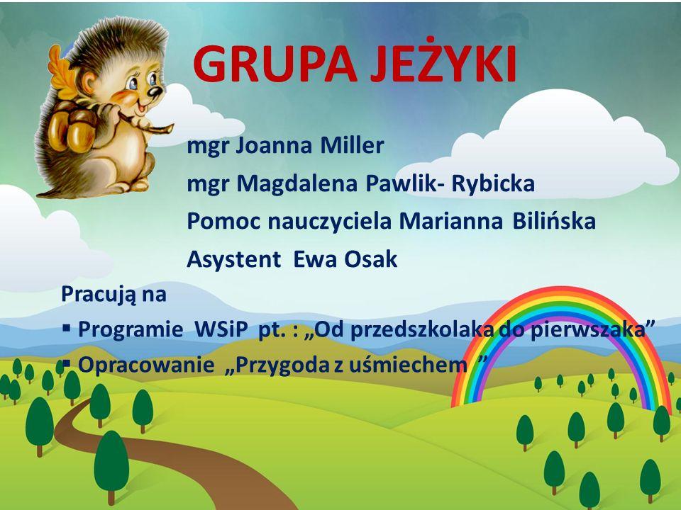 GRUPA JEŻYKI mgr Joanna Miller mgr Magdalena Pawlik- Rybicka Pomoc nauczyciela Marianna Bilińska Asystent Ewa Osak Pracują na  Programie WSiP pt.