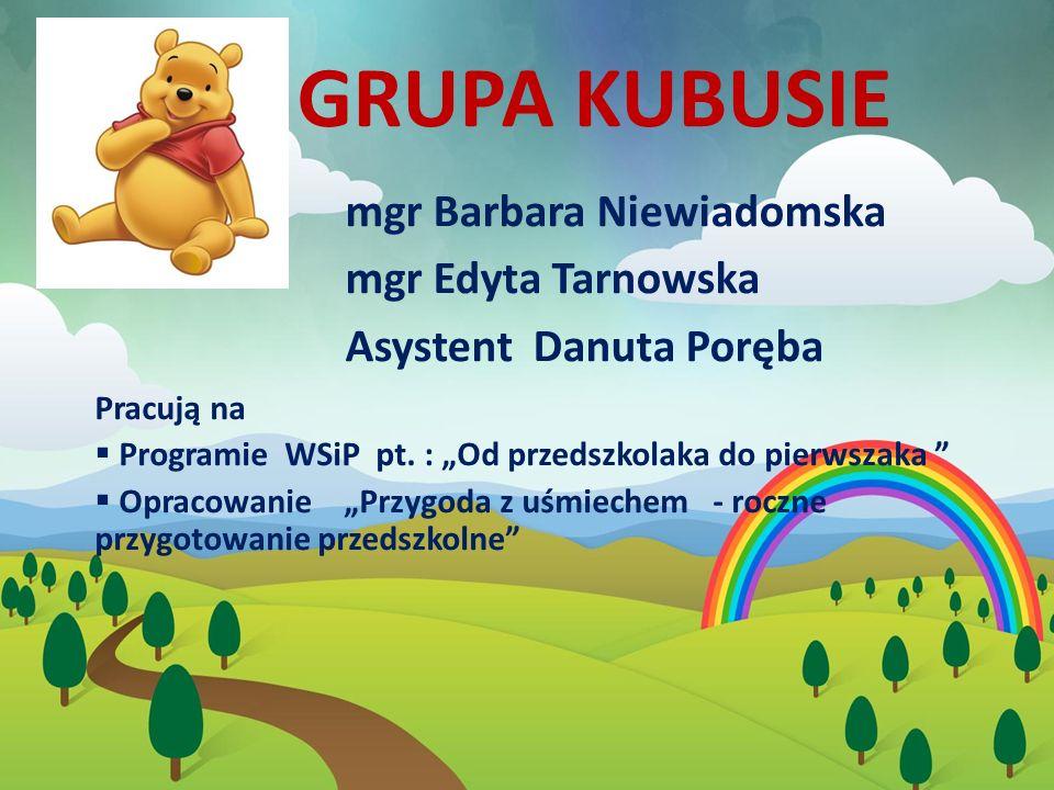 GRUPA KUBUSIE mgr Barbara Niewiadomska mgr Edyta Tarnowska Asystent Danuta Poręba Pracują na  Programie WSiP pt.