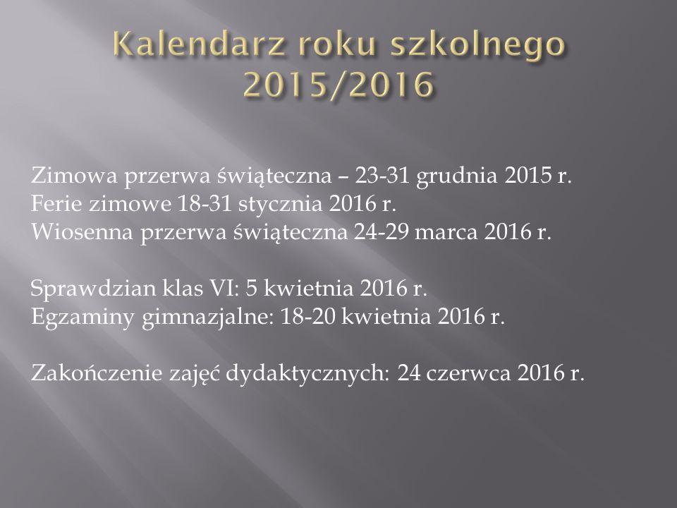 Zimowa przerwa świąteczna – 23-31 grudnia 2015 r. Ferie zimowe 18-31 stycznia 2016 r. Wiosenna przerwa świąteczna 24-29 marca 2016 r. Sprawdzian klas