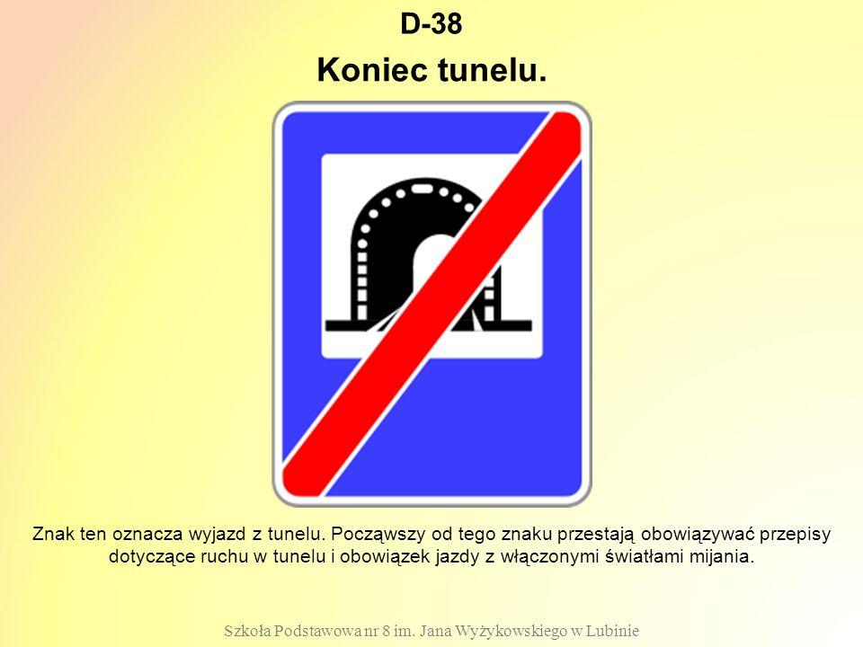 D-38 Szkoła Podstawowa nr 8 im.Jana Wyżykowskiego w Lubinie Znak ten oznacza wyjazd z tunelu.