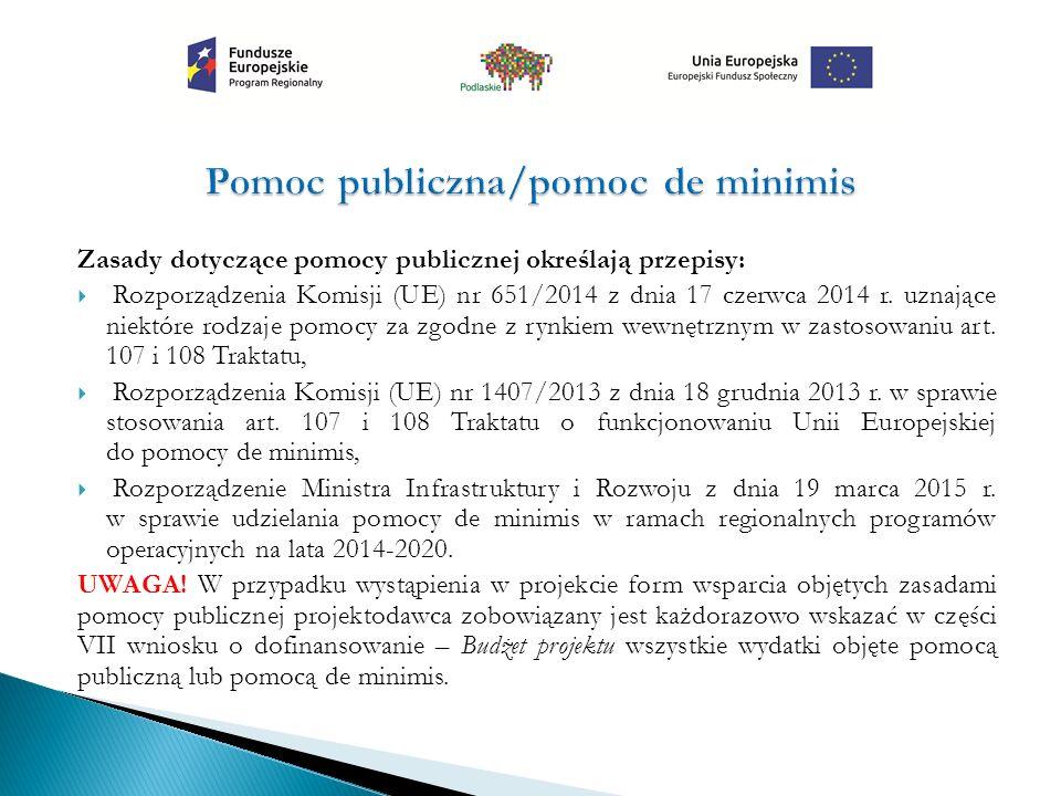 Zasady dotyczące pomocy publicznej określają przepisy:  Rozporządzenia Komisji (UE) nr 651/2014 z dnia 17 czerwca 2014 r.