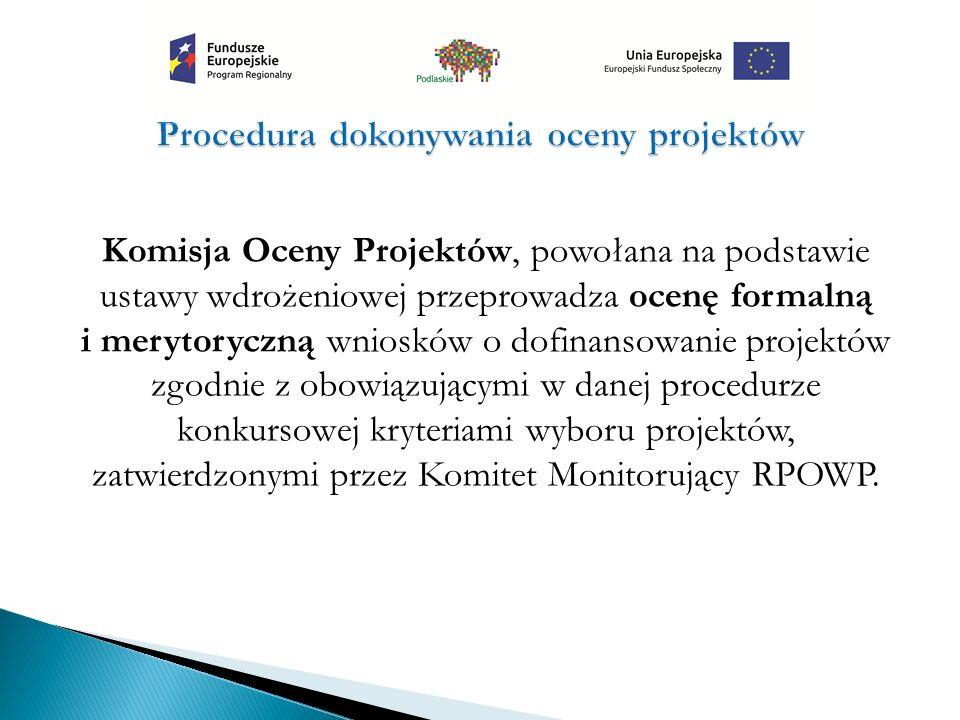 Komisja Oceny Projektów, powołana na podstawie ustawy wdrożeniowej przeprowadza ocenę formalną i merytoryczną wniosków o dofinansowanie projektów zgodnie z obowiązującymi w danej procedurze konkursowej kryteriami wyboru projektów, zatwierdzonymi przez Komitet Monitorujący RPOWP.