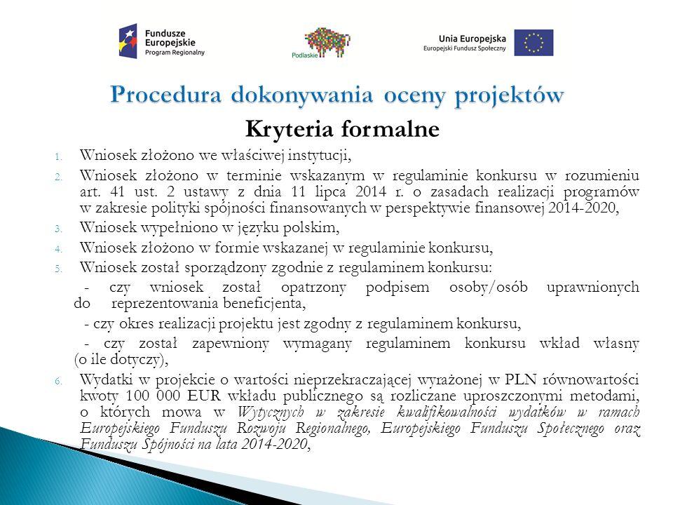 Kryteria formalne 1. Wniosek złożono we właściwej instytucji, 2.