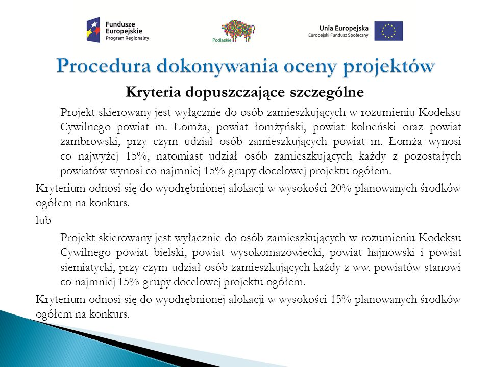 Kryteria dopuszczające szczególne Projekt skierowany jest wyłącznie do osób zamieszkujących w rozumieniu Kodeksu Cywilnego powiat m.